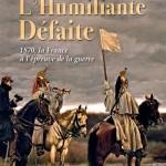 L'humiliante défaite. 1870, la France à l'épreuve de la guerre