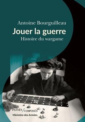 Antoine Bourguilleau : « En jouant à des wargames, l'historien peut être amené à se poser des questions qu'il ne s'est jamais posées. » (juin 2020)