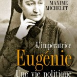 Maxime Michelet : « l'impératrice Eugénie reste la dernière femme à avoir exercé les fonctions de chef d'État en France » – juillet 2020