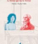 Thérésia/Robespierre. La Femme qui tua la Terreur