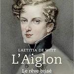 Laetitia de Witt: The Aiglon: a political life (September 2020)