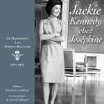 Jackie Kennedy chez Joséphine. De Malmaison à la Maison Blanche. 1961-1963