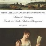 Servir la France napoléonienne à Washington.Lettres d'Amérique.Émilie et André Pichon-Brongniart 1801-1805