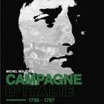 La campagne d'Italie 1796-1797. De Nice à Loeben, autopsie de la première campagne de Napoléon