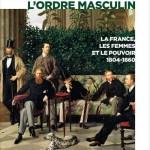 L'âge d'or de l'ordre masculin. la France, les femmes et le pouvoir (1804-1860)