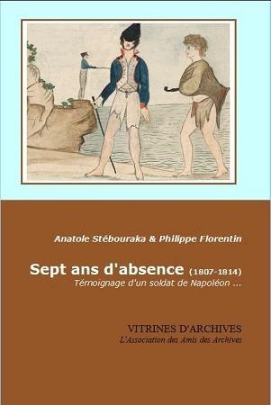 Sept ans d'absence (1807-1814), témoignages d'un soldat de Napoléon, Anatole Stebouraka, Philippe Florentin © Vitrines d'archives, 2021.
