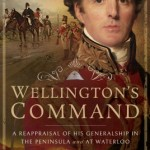 Wellington's Command: A Reappraisal of His Generalship in the Peninsula and at Waterloo