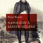 """Pierre Branda: Napoleon on St Helena """"Never in the history of the world have so much money and land been given up to keep a single man in chains"""" (January 2021)"""