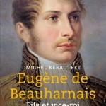 """Michel Kerautret: """"Napoleon's relationship with Eugène was unique. Napoleon did have a paternal streak to him, but it was only with Eugène that he was only able to show it over time."""" (January 2021)"""
