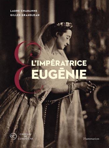 L'Impératrice Eugénie. Collections du château de Compiègne