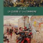 1870-1871 – La guerre et la Commune. Deux années cruciales du destin de la France