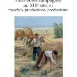 Paris et ses campagnes au XIXe siècle : marchés, productions, producteurs