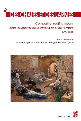 Des chairs et des larmes. Combattre, souffrir, mourir dans les guerres de la Révolution et de l'Empire, 1792-1915