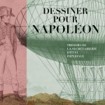 Drawing for Napoleon. The Masterpieces of the imperial State Secretariat