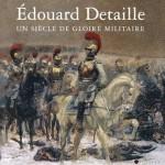 Édouard Detaille. Un siècle de gloire militaire