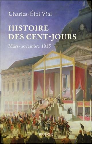 Histoire des Cent-Jours, Charles-Éloi VIAL © Perrin 2021