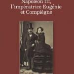 Napoléon III, l'impératrice Eugénie et Compiègne