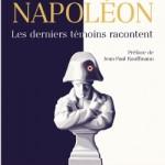 Napoléon, les derniers témoins racontent (une Anthologie de témoignages réunis par)