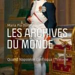 Les archives du monde. Quand Napoléon confisqua l'histoire