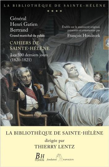 Cahiers de Sainte-Hélène. Les 500 derniers jours (1820-1821)