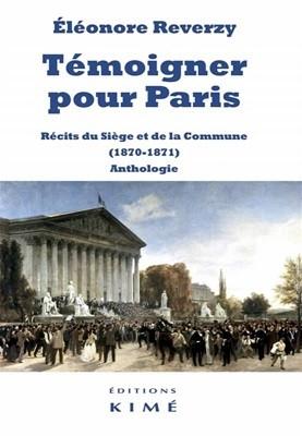 Témoigner pour Paris. Récits du Siège et de la Commune (1870-1871). Anthologie