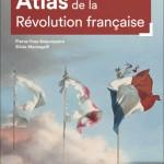 Atlas de la Révolution française. Un basculement mondial 1776-1815