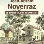Jean-Abram Noverraz. Le dernier Vaudois de Napoléon