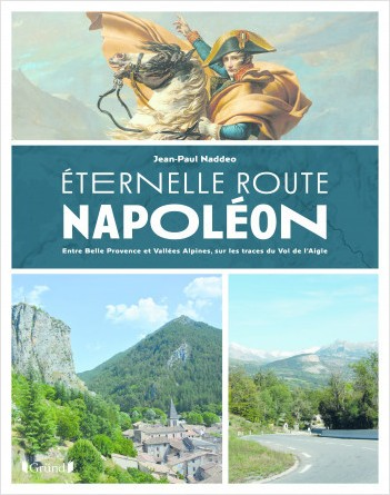 Éternelle Route Napoléon. Entre belle Provence et vallées alpines, sur les traces du vol de l'Aigle