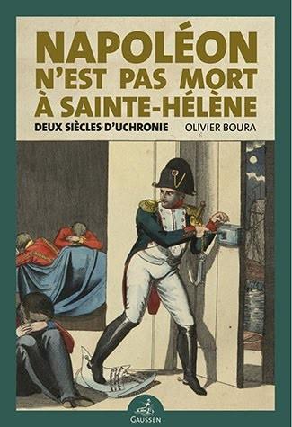 Napoléon n'est pas mort à Sainte-Hélène. Deux siècles d'uchronie
