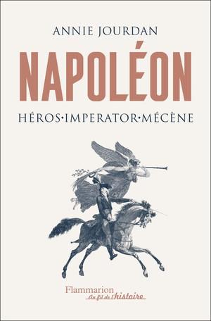 Napoléon. Héros – Imperator – Mécène (Nouvelle édition augmentée)