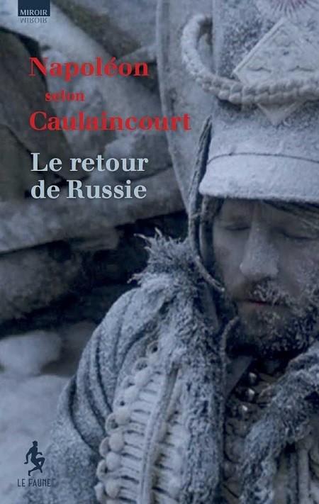 Napoléon selon Caulaincourt – Le retour de Russie