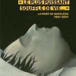 «Le plus puissant souffle de vie… ». La mort de Napoléon (1821-2021) [proceedings of the Symposium on the Death of Napoleon]