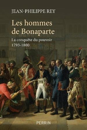 Les hommes de Bonaparte – La conquête du pouvoir 1793-1800