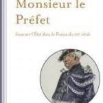 Monsieur le Préfet – Incarner l'Etat dans la France du XIXe siècle