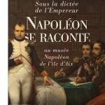 2021 Année Napoléon – Sous la dictée de l'Empereur. Napoléon se raconte, aux musées nationaux de l'île d'Aix
