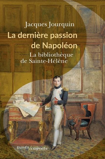 La dernière passion de Napoléon. La bibliothèque de Sainte-Hélène [Napoleon's last Passion: the St Helena Library]