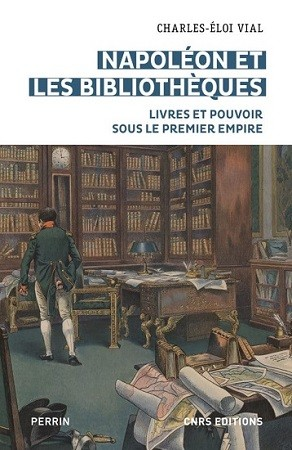 Napoléon et les bibliothèques. Livres et pouvoir sous le Premier Empire