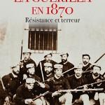 La guérilla en 1870 – Résistance et terreur