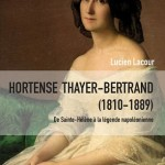 Hortense Thayer-Bertrand (1810-1889). De Sainte-Hélène à la légende napoléonienne