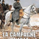 Quand Napoléon redevient général. La campagne de France, 1814