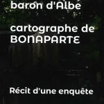 Vérités sur les origines et la jeunesse de Louis-Albert Bacler, baron d'Albe, cartographe de Bonaparte. Récit d'une enquête