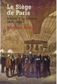 Le Si�ge de Paris. Journal d'un Parisien 1870-1871 (c) arl�a 2012