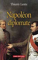 Napol�on diplomate, par Th. Lentz � CNRS �ditions