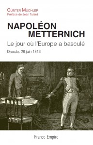 <i>Napol�on/Metternich. Le jour o� l'Europe a bascul�</i>, G�nter M�chler, Charles Delamare � �ditions France-Empire 2013