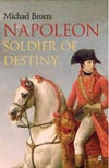 Michael Broers, <i>Napoleon, Soldier of Destiny</i> � Faber&Faber, 2014
