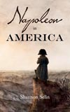 <i>Napoleon in America</i> by Shannon Selin, � Dry Wall Publishing, 2014
