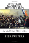 <i>Let's trail Napoleon's Hundred Days</i> by Pier Kuipers �CreateSpace Independent Publishing Platform